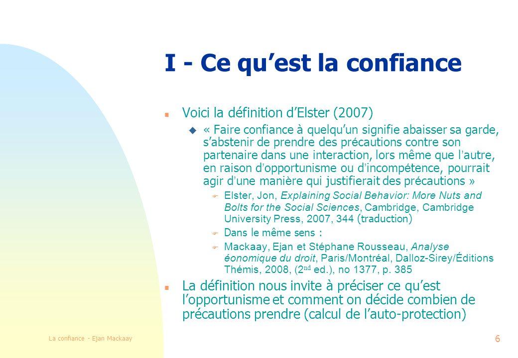 La confiance - Ejan Mackaay 17 Information fournie par linterlocuteur n « Signalling » (Spence) n Garanties n Information sur le produit; mode demploi etc.