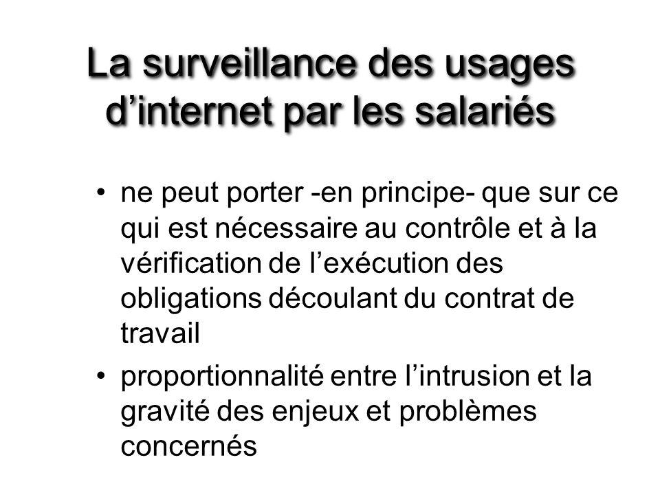 La surveillance des usages dinternet par les salariés ne peut porter -en principe- que sur ce qui est nécessaire au contrôle et à la vérification de l