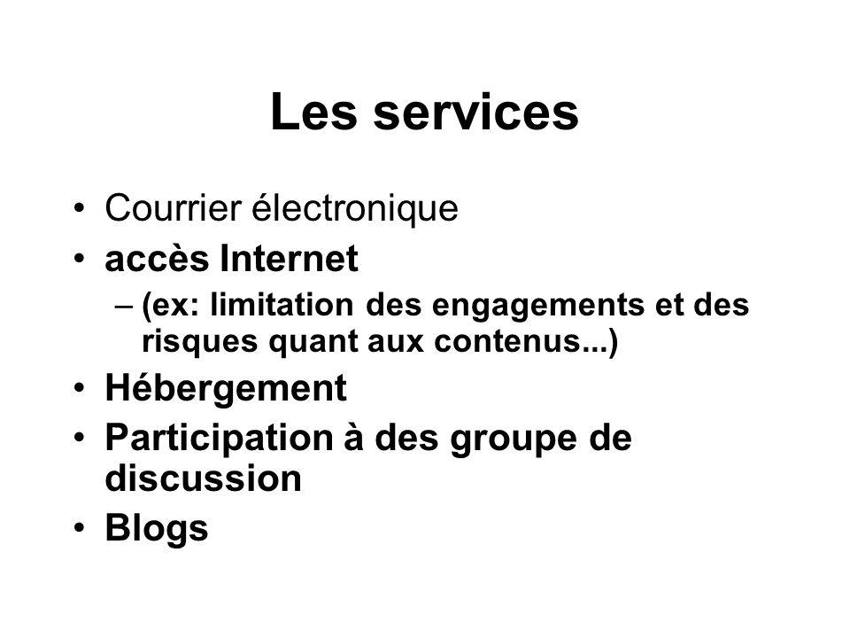 Les services Courrier électronique accès Internet –(ex: limitation des engagements et des risques quant aux contenus...) Hébergement Participation à d