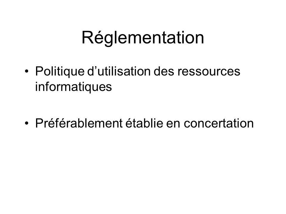 Réglementation Politique dutilisation des ressources informatiques Préférablement établie en concertation