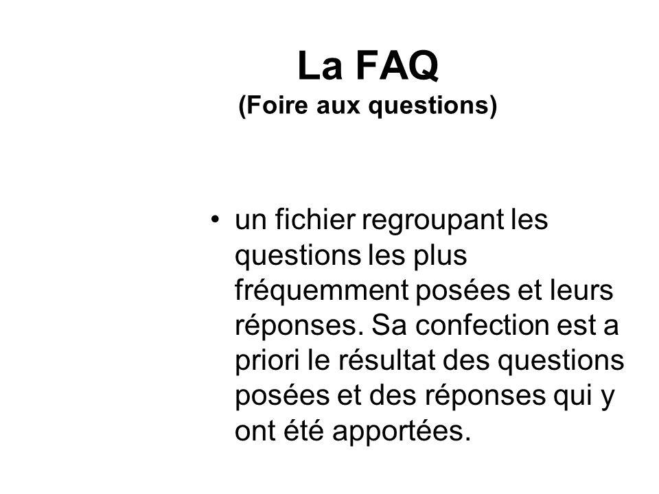 La FAQ (Foire aux questions) un fichier regroupant les questions les plus fréquemment posées et leurs réponses. Sa confection est a priori le résultat