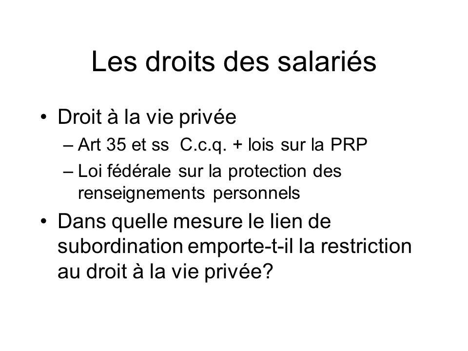 Les droits des salariés Droit à la vie privée –Art 35 et ss C.c.q. + lois sur la PRP –Loi fédérale sur la protection des renseignements personnels Dan
