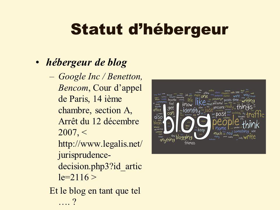 Statut dhébergeur hébergeur de blog –Google Inc / Benetton, Bencom, Cour dappel de Paris, 14 ième chambre, section A, Arrêt du 12 décembre 2007, Et le blog en tant que tel ….