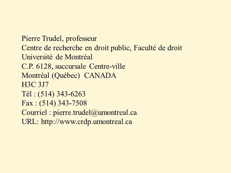 Pierre Trudel, professeur Centre de recherche en droit public, Faculté de droit Université de Montréal C.P.