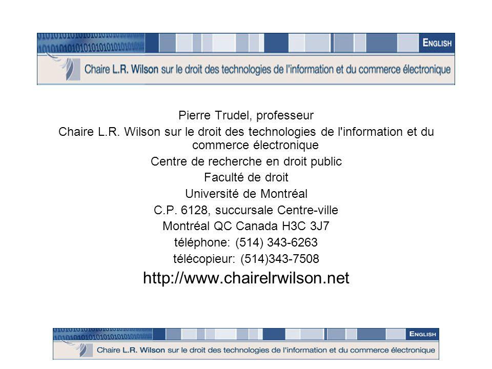 Pierre Trudel, professeur Chaire L.R. Wilson sur le droit des technologies de l'information et du commerce électronique Centre de recherche en droit p