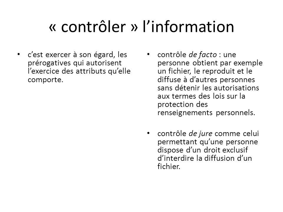 « contrôler » linformation cest exercer à son égard, les prérogatives qui autorisent lexercice des attributs quelle comporte.