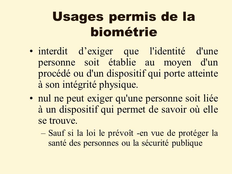 Usages permis de la biométrie interdit dexiger que l identité d une personne soit établie au moyen d un procédé ou d un dispositif qui porte atteinte à son intégrité physique.