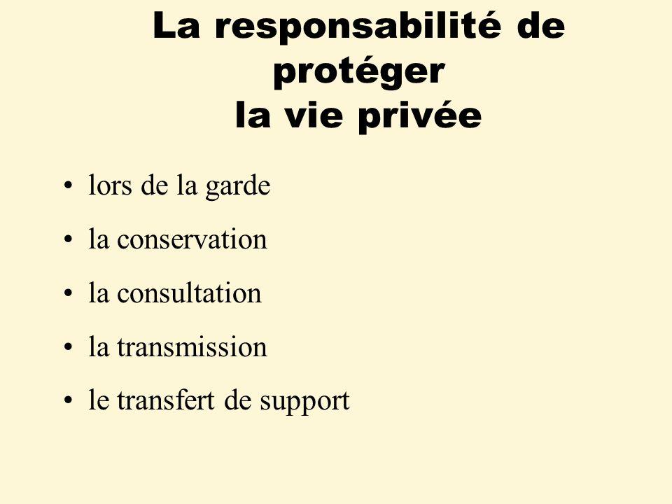 La responsabilité de protéger la vie privée lors de la garde la conservation la consultation la transmission le transfert de support
