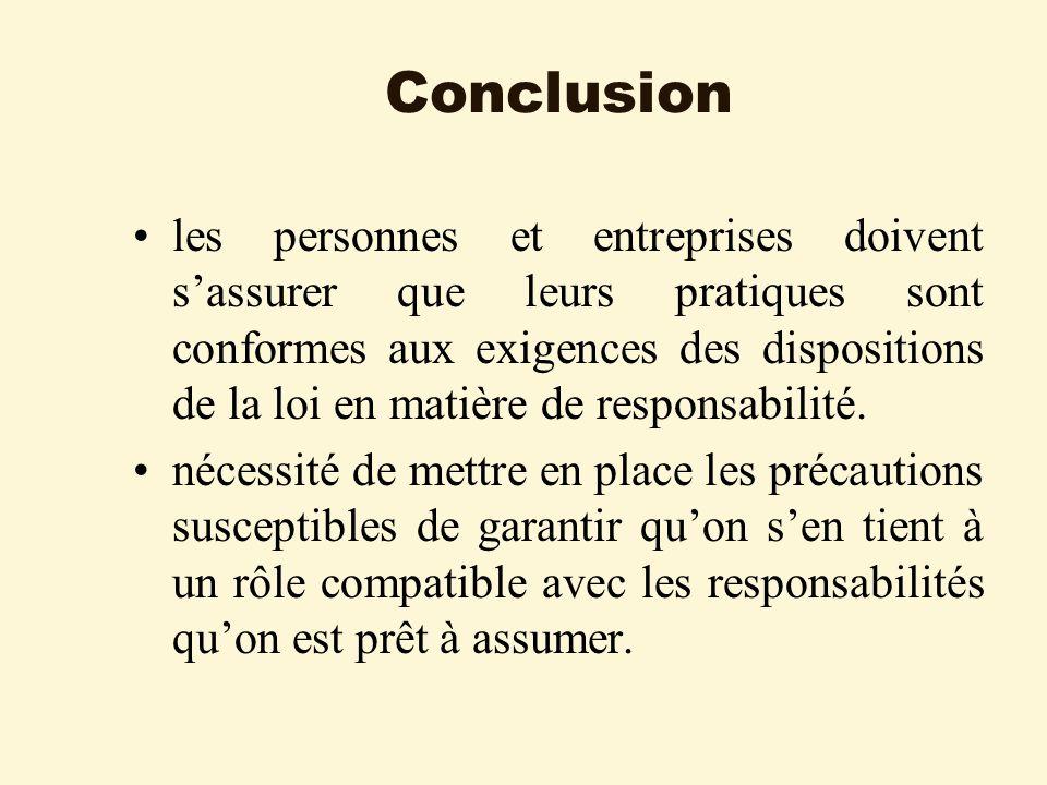 Conclusion les personnes et entreprises doivent sassurer que leurs pratiques sont conformes aux exigences des dispositions de la loi en matière de responsabilité.