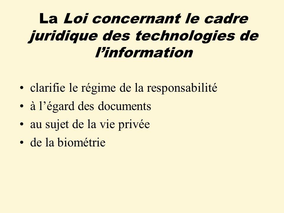 La Loi concernant le cadre juridique des technologies de linformation clarifie le régime de la responsabilité à légard des documents au sujet de la vie privée de la biométrie