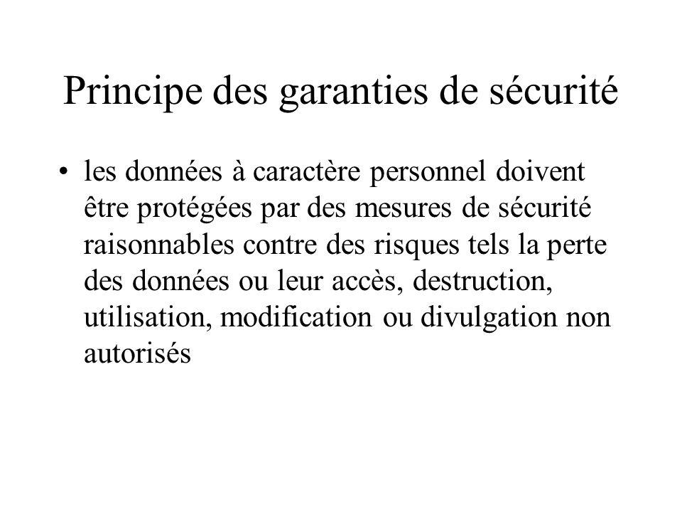 Principe des garanties de sécurité les données à caractère personnel doivent être protégées par des mesures de sécurité raisonnables contre des risque
