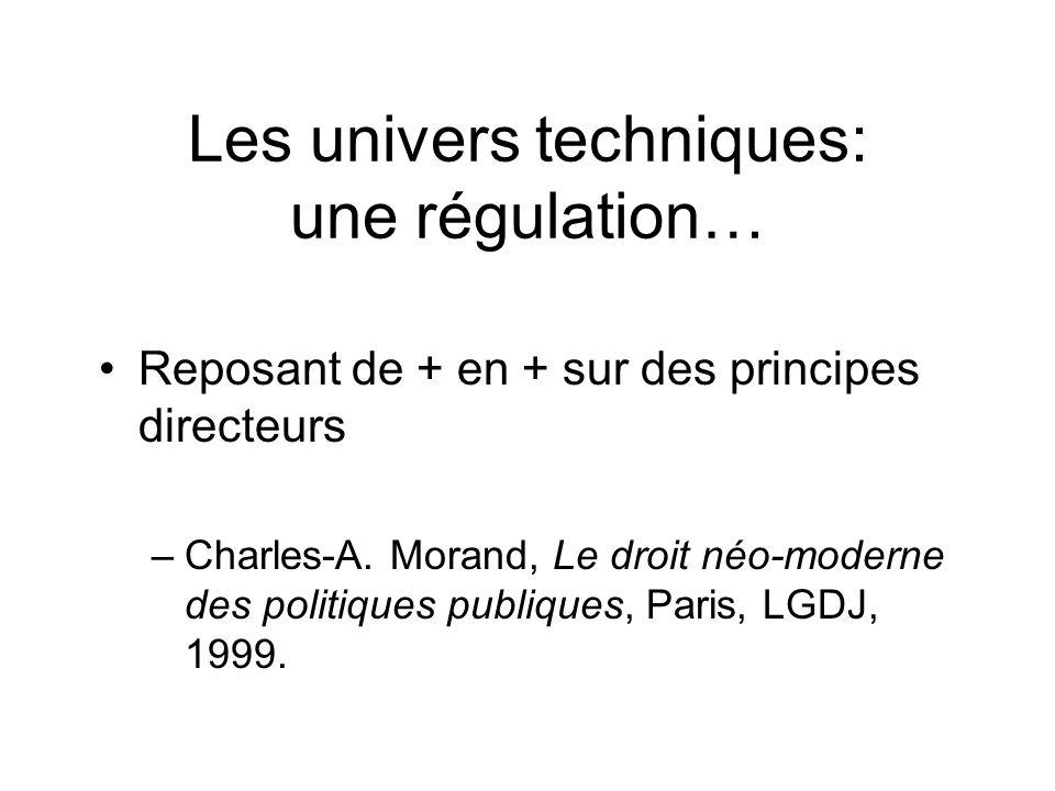 Les univers techniques: une régulation… Reposant de + en + sur des principes directeurs –Charles-A. Morand, Le droit néo-moderne des politiques publiq