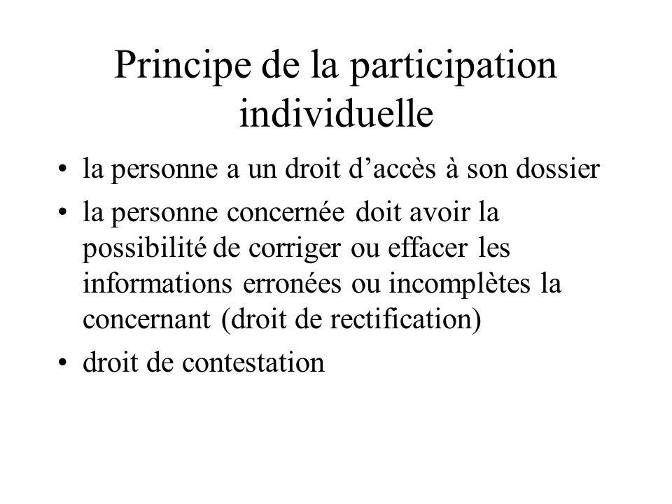 Principe de la participation individuelle la personne a un droit daccès à son dossier la personne concernée doit avoir la possibilité de corriger ou e