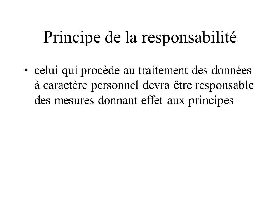Principe de la responsabilité celui qui procède au traitement des données à caractère personnel devra être responsable des mesures donnant effet aux p