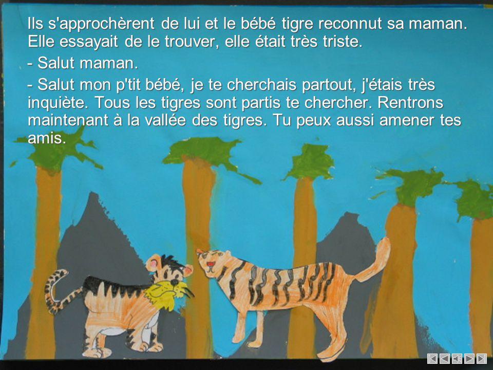 Ils arrivèrent près de grandes montagnes. Ils virent au loin un tigre. Ils arrivèrent près de grandes montagnes. Ils virent au loin un tigre. Ils se d