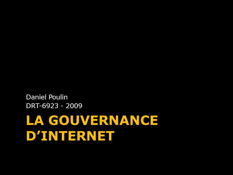 LA GOUVERNANCE DINTERNET Daniel Poulin DRT-6923 - 2009