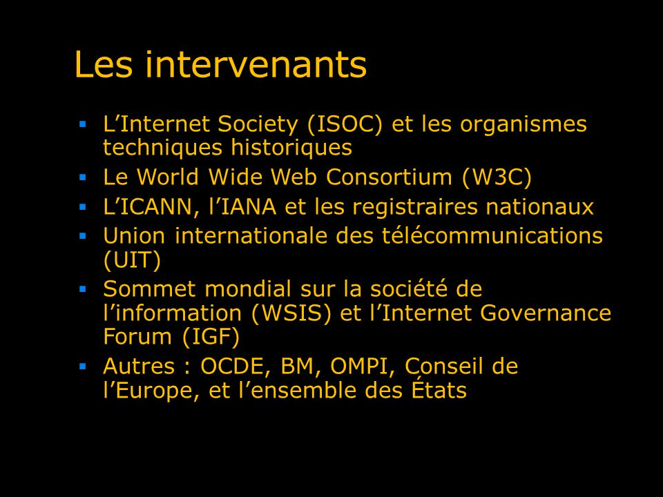 Les intervenants LInternet Society (ISOC) et les organismes techniques historiques Le World Wide Web Consortium (W3C) LICANN, lIANA et les registraire