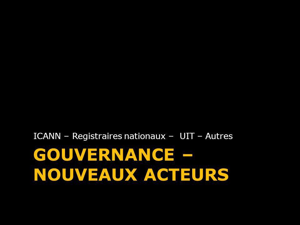 GOUVERNANCE – NOUVEAUX ACTEURS ICANN – Registraires nationaux – UIT – Autres