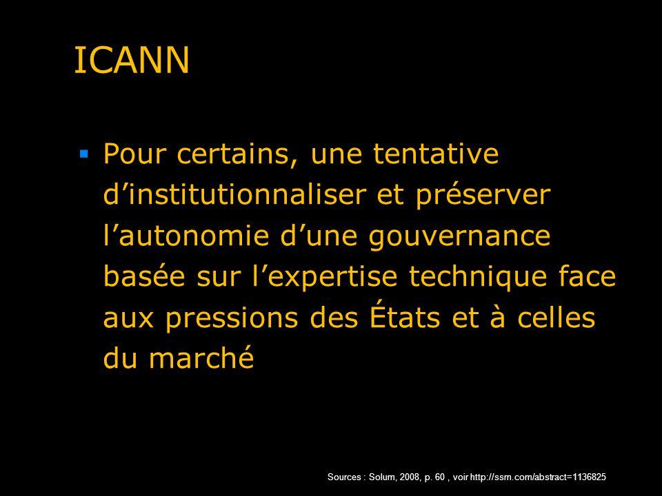 ICANN Pour certains, une tentative dinstitutionnaliser et préserver lautonomie dune gouvernance basée sur lexpertise technique face aux pressions des