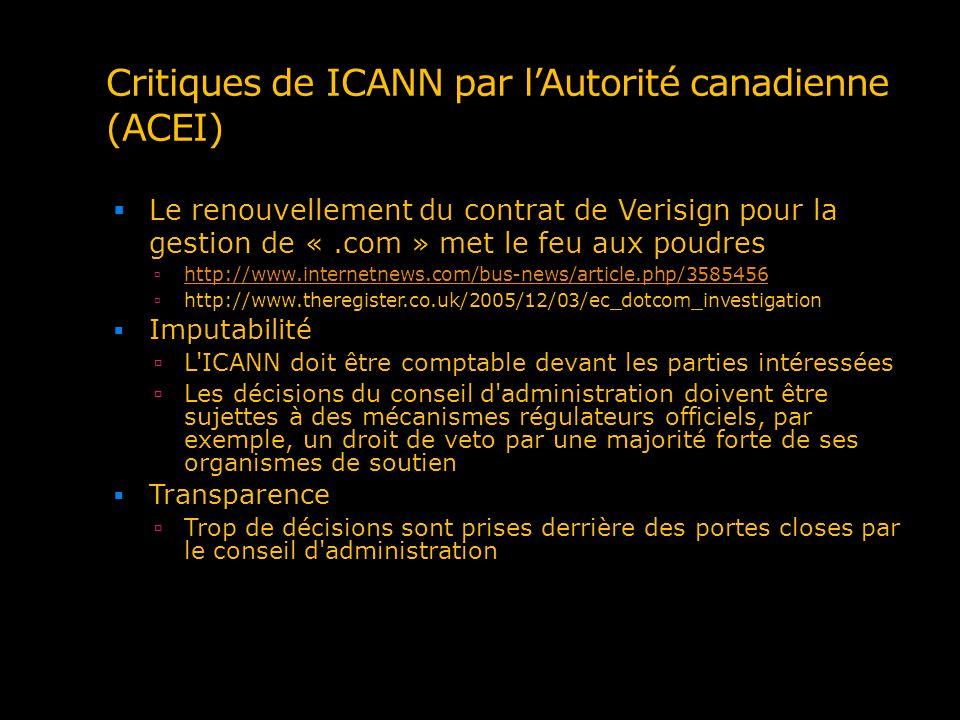 Critiques de ICANN par lAutorité canadienne (ACEI) Le renouvellement du contrat de Verisign pour la gestion de «.com » met le feu aux poudres http://w