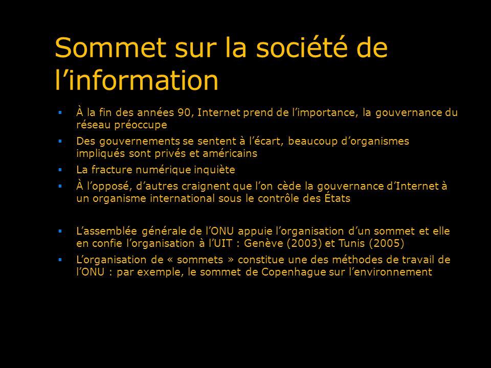 Sommet sur la société de linformation À la fin des années 90, Internet prend de limportance, la gouvernance du réseau préoccupe Des gouvernements se s