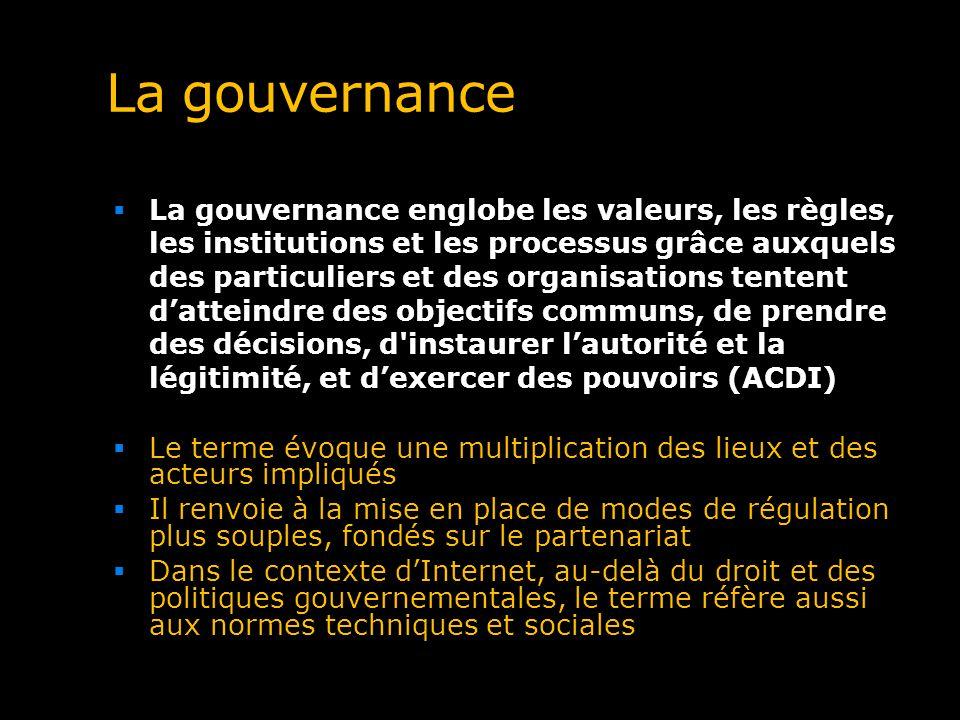 La gouvernance La gouvernance englobe les valeurs, les règles, les institutions et les processus grâce auxquels des particuliers et des organisations