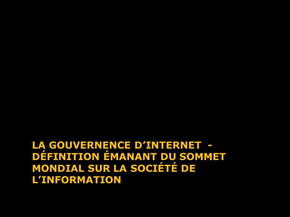 LA GOUVERNENCE DINTERNET - DÉFINITION ÉMANANT DU SOMMET MONDIAL SUR LA SOCIÉTÉ DE LINFORMATION