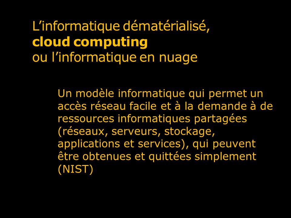 Linformatique dématérialisé, cloud computing ou linformatique en nuage Un modèle informatique qui permet un accès réseau facile et à la demande à de r
