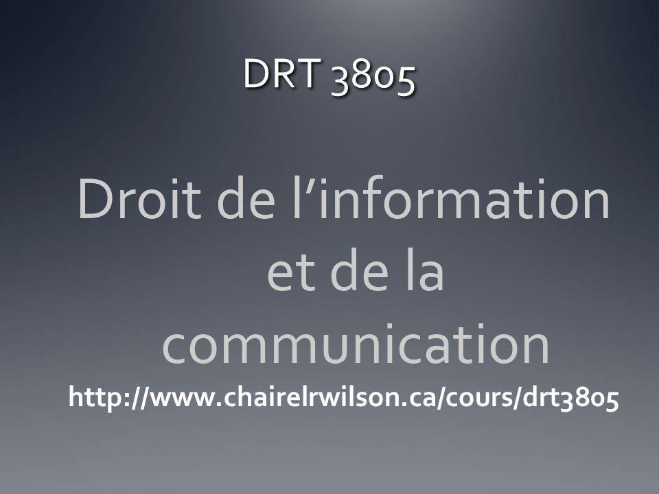 DRT 3805 Droit de linformation et de la communication http://www.chairelrwilson.ca/cours/drt3805
