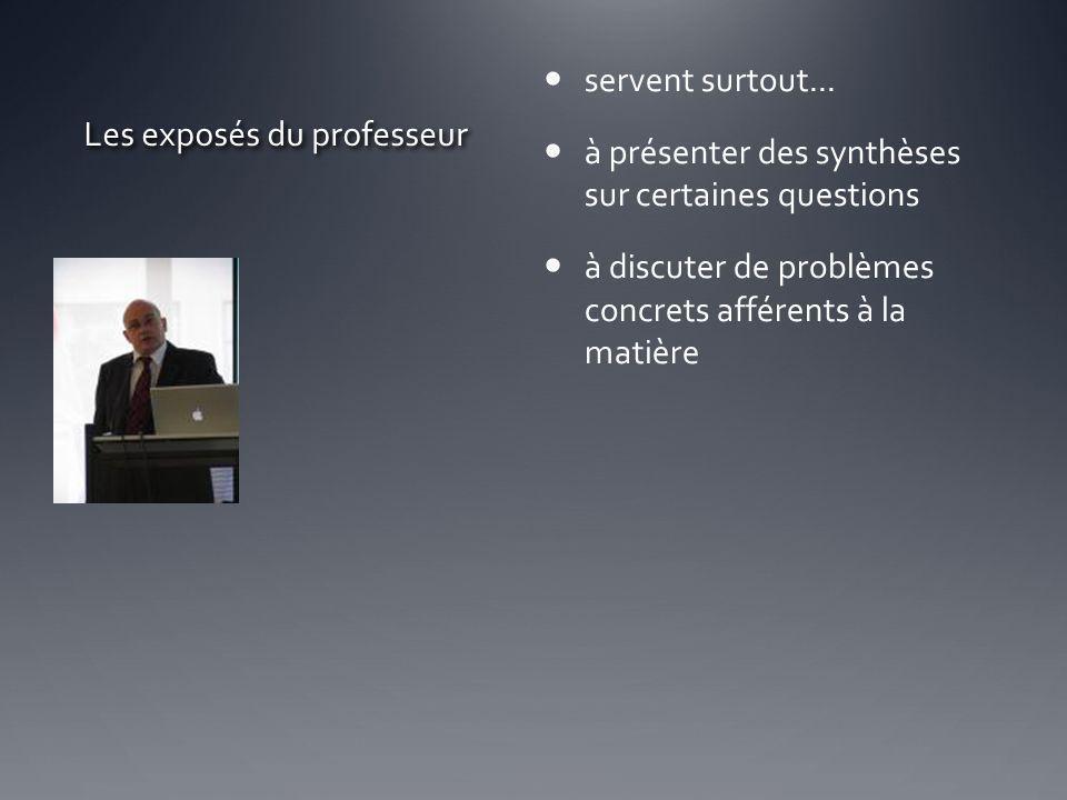 Les exposés du professeur servent surtout... à présenter des synthèses sur certaines questions à discuter de problèmes concrets afférents à la matière