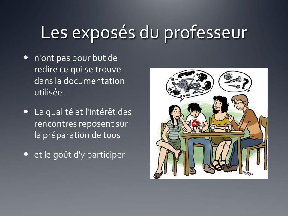 Les exposés du professeur n'ont pas pour but de redire ce qui se trouve dans la documentation utilisée. La qualité et l'intérêt des rencontres reposen
