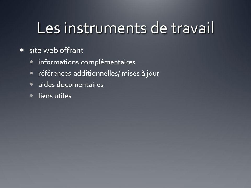 Les instruments de travail site web offrant informations complémentaires références additionnelles/ mises à jour aides documentaires liens utiles
