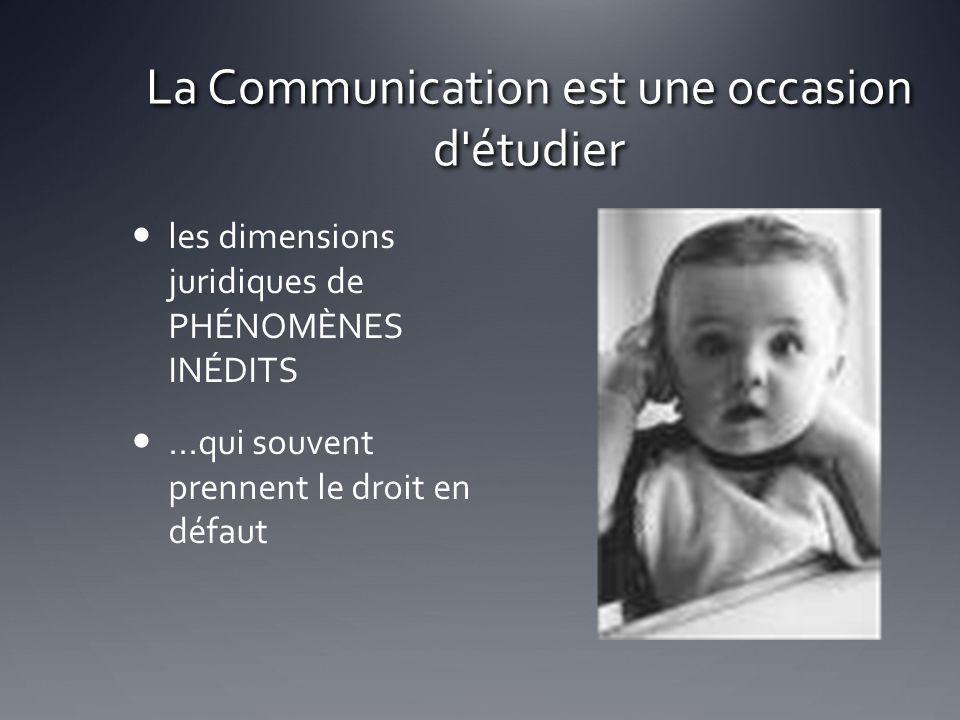 La Communication est une occasion d'étudier les dimensions juridiques de PHÉNOMÈNES INÉDITS...qui souvent prennent le droit en défaut