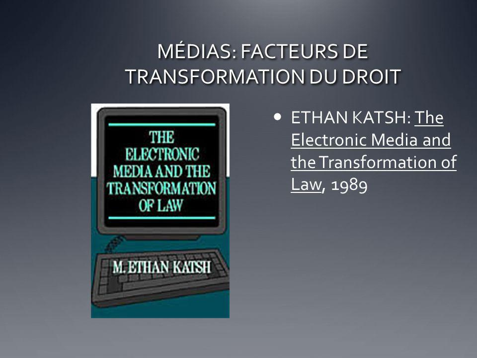 MÉDIAS: FACTEURS DE TRANSFORMATION DU DROIT ETHAN KATSH: The Electronic Media and the Transformation of Law, 1989