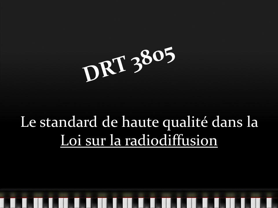 DRT 3805 Le standard de haute qualité dans la Loi sur la radiodiffusion