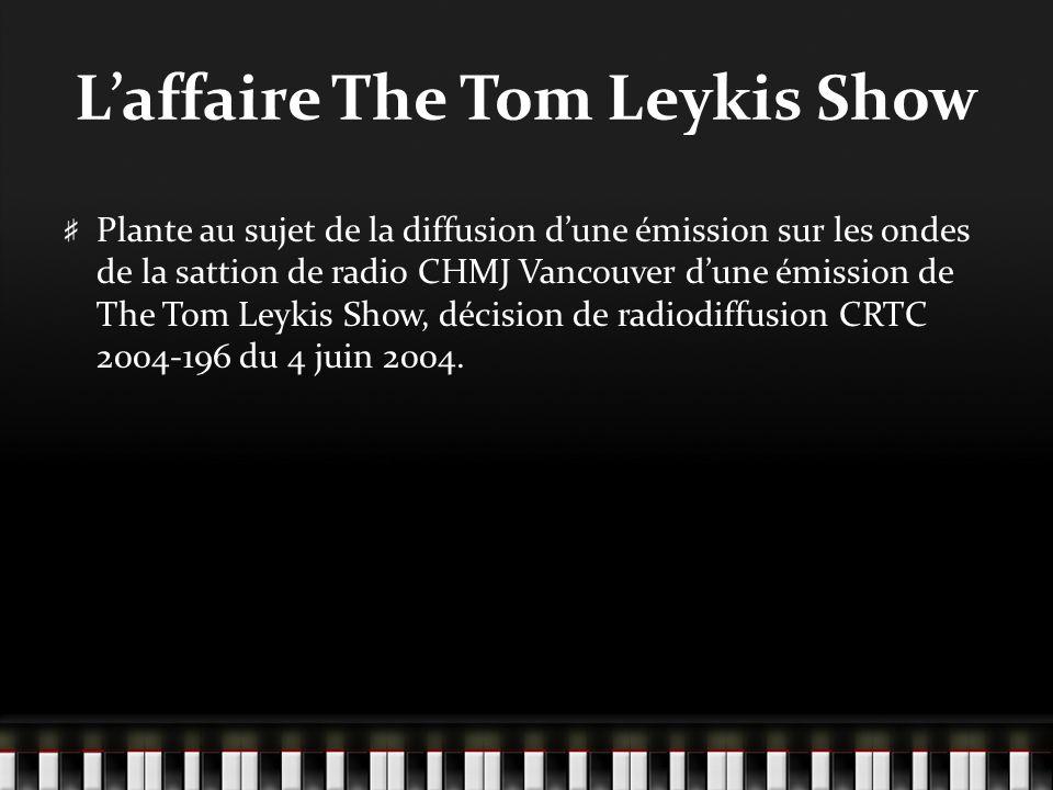 Laffaire The Tom Leykis Show Plante au sujet de la diffusion dune émission sur les ondes de la sattion de radio CHMJ Vancouver dune émission de The Tom Leykis Show, décision de radiodiffusion CRTC 2004-196 du 4 juin 2004.