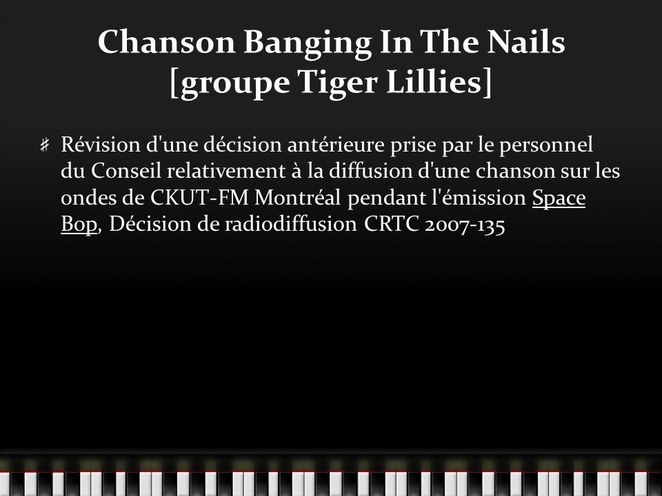 Chanson Banging In The Nails [groupe Tiger Lillies] Révision d une décision antérieure prise par le personnel du Conseil relativement à la diffusion d une chanson sur les ondes de CKUT-FM Montréal pendant l émission Space Bop, Décision de radiodiffusion CRTC 2007-135