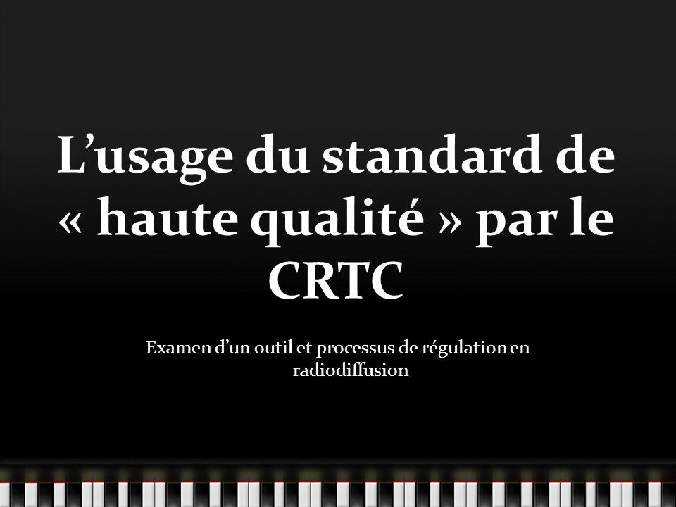 Lusage du standard de « haute qualité » par le CRTC Examen dun outil et processus de régulation en radiodiffusion