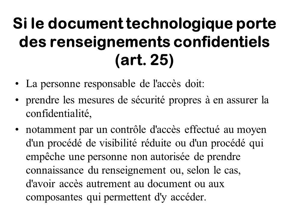 Si le document technologique porte des renseignements confidentiels (art. 25) La personne responsable de l'accès doit: prendre les mesures de sécurité