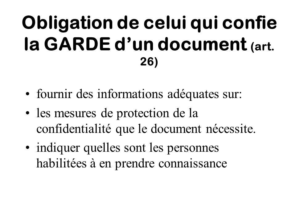 Obligation de celui qui confie la GARDE dun document (art. 26) fournir des informations adéquates sur: les mesures de protection de la confidentialité