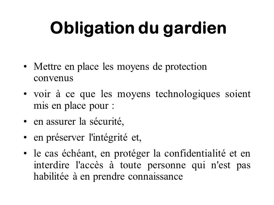 Obligation du gardien Mettre en place les moyens de protection convenus voir à ce que les moyens technologiques soient mis en place pour : en assurer