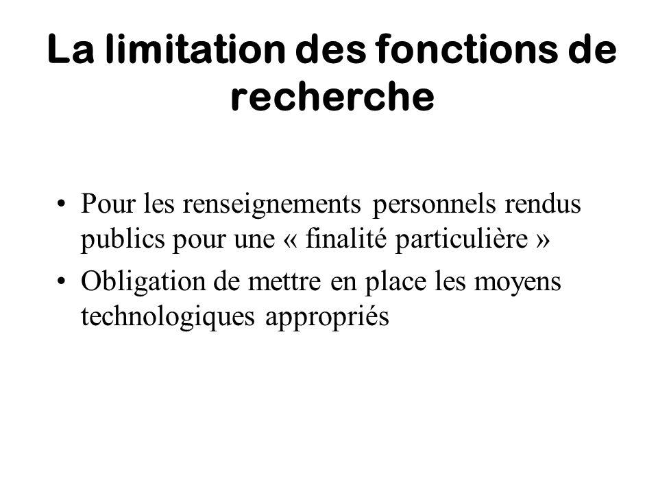 La limitation des fonctions de recherche Pour les renseignements personnels rendus publics pour une « finalité particulière » Obligation de mettre en
