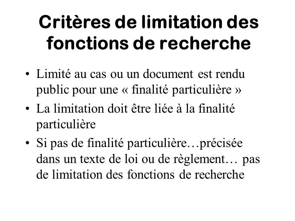 Critères de limitation des fonctions de recherche Limité au cas ou un document est rendu public pour une « finalité particulière » La limitation doit