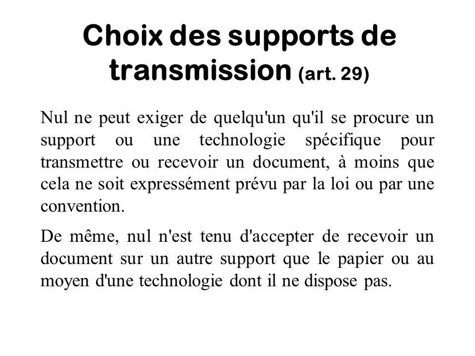 Choix des supports de transmission (art. 29) Nul ne peut exiger de quelqu'un qu'il se procure un support ou une technologie spécifique pour transmettr