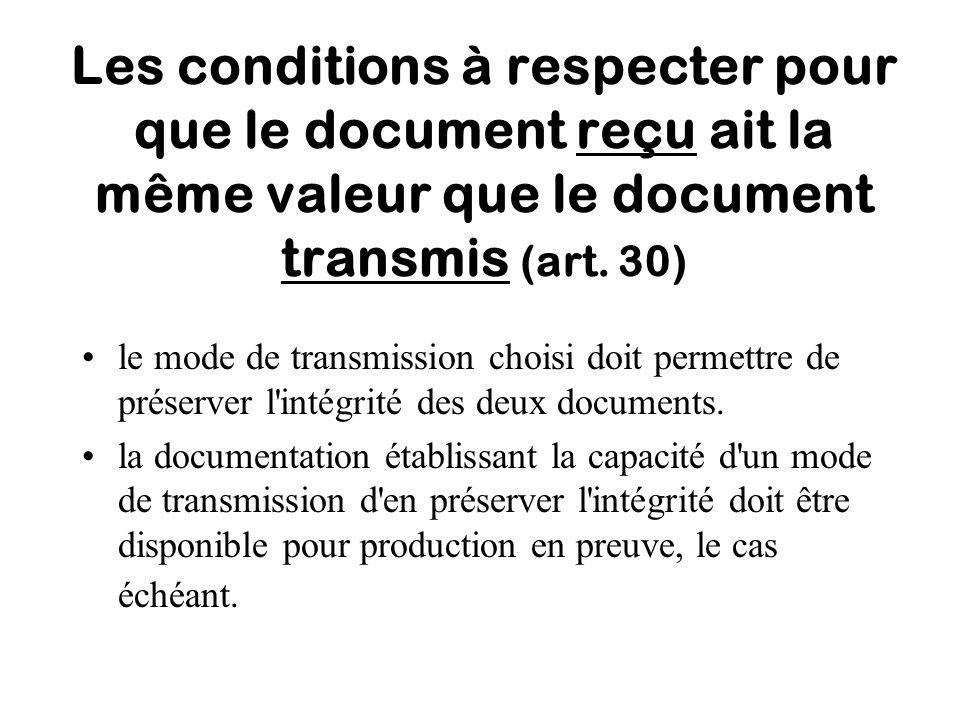 Les conditions à respecter pour que le document reçu ait la même valeur que le document transmis (art. 30) le mode de transmission choisi doit permett