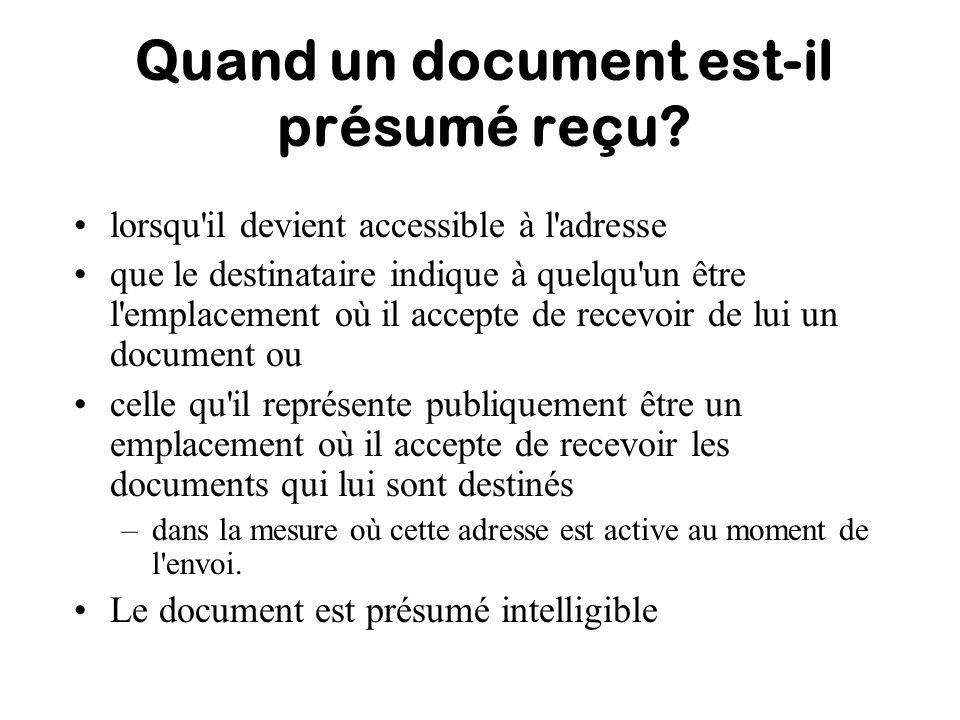Quand un document est-il présumé reçu? lorsqu'il devient accessible à l'adresse que le destinataire indique à quelqu'un être l'emplacement où il accep