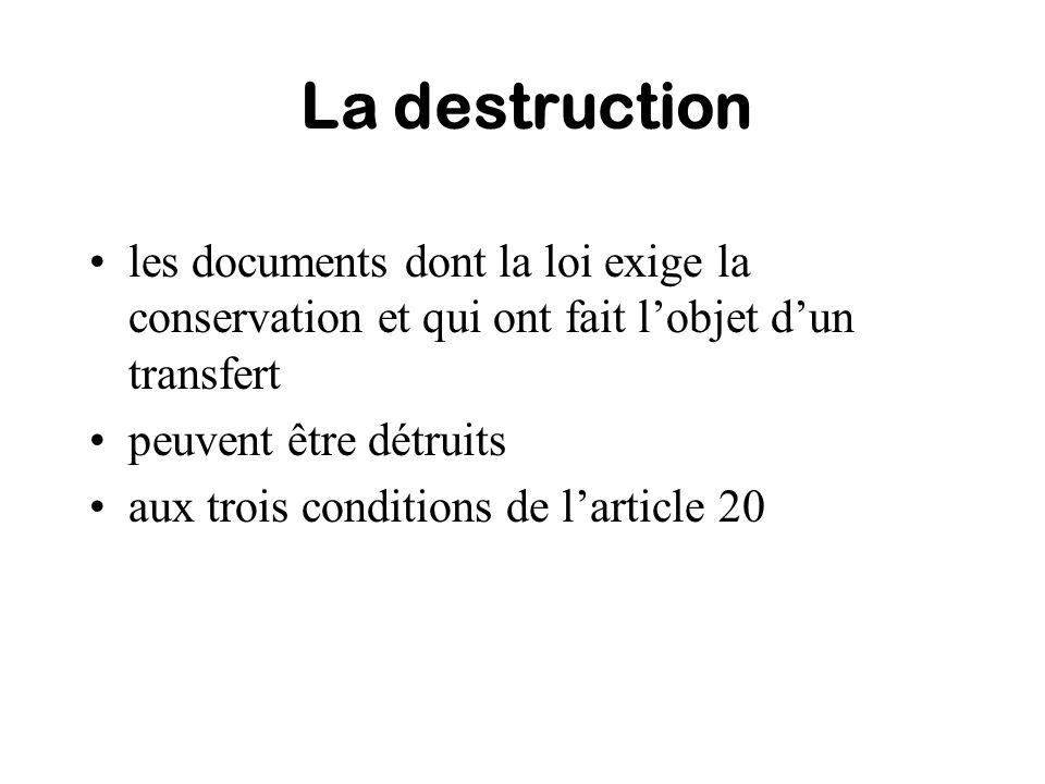 La destruction les documents dont la loi exige la conservation et qui ont fait lobjet dun transfert peuvent être détruits aux trois conditions de lart
