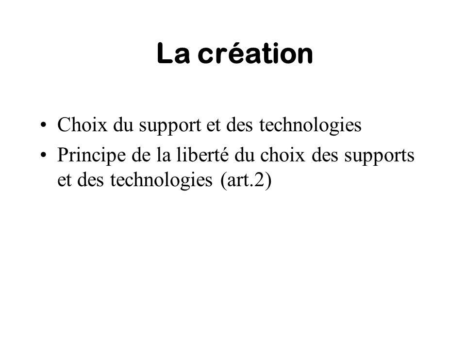 La création Choix du support et des technologies Principe de la liberté du choix des supports et des technologies (art.2)
