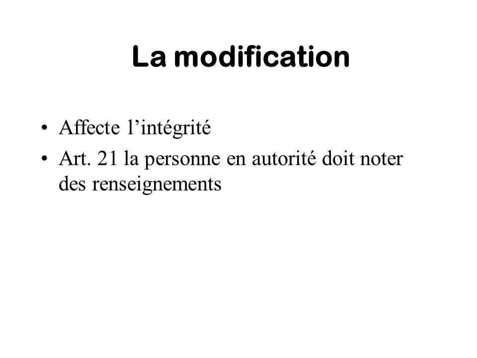 La modification Affecte lintégrité Art. 21 la personne en autorité doit noter des renseignements