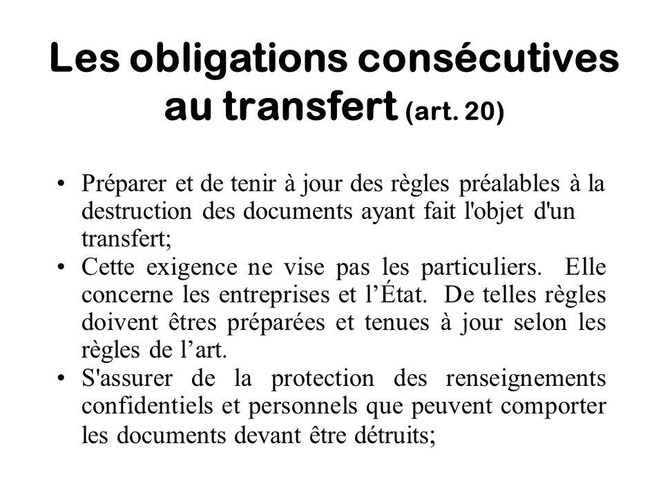 Les obligations consécutives au transfert (art. 20) Préparer et de tenir à jour des règles préalables à la destruction des documents ayant fait l'obje